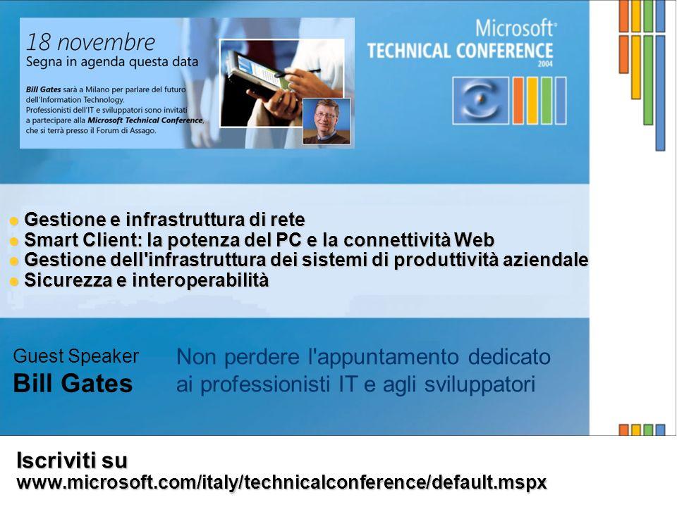 Iscriviti su www.microsoft.com/italy/technicalconference/default.mspx Gestione e infrastruttura di rete Gestione e infrastruttura di rete Smart Client