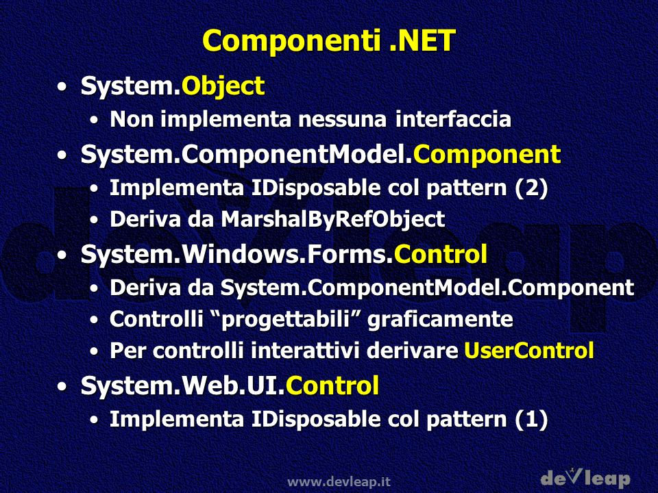 www.devleap.it Componenti.NET System.ObjectSystem.Object Non implementa nessuna interfacciaNon implementa nessuna interfaccia System.ComponentModel.Co