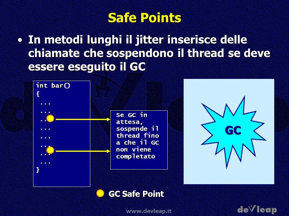 www.devleap.it Safe Points In metodi lunghi il jitter inserisce delle chiamate che sospendono il thread se deve essere eseguito il GCIn metodi lunghi