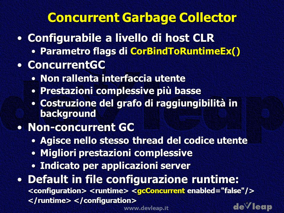 www.devleap.it Concurrent Garbage Collector Configurabile a livello di host CLRConfigurabile a livello di host CLR Parametro flags di CorBindToRuntime