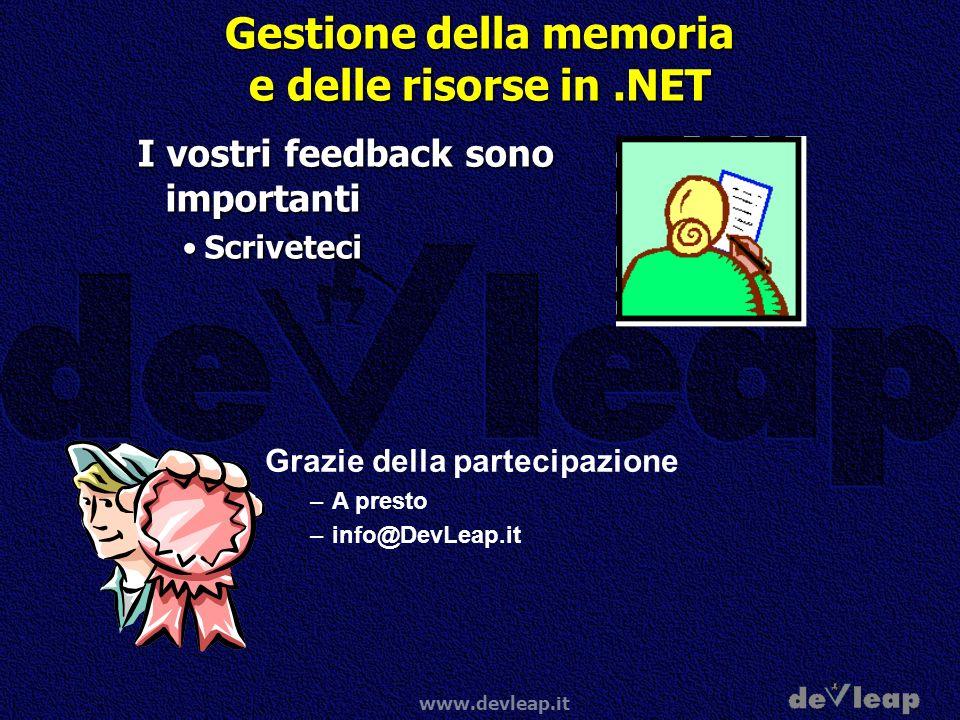www.devleap.it Gestione della memoria e delle risorse in.NET I vostri feedback sono importanti ScriveteciScriveteci Grazie della partecipazione –A pre