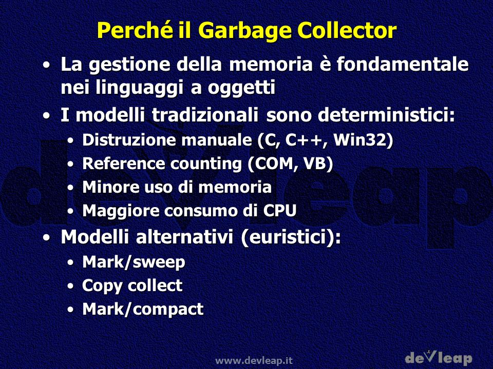www.devleap.it Perché il Garbage Collector La gestione della memoria è fondamentale nei linguaggi a oggettiLa gestione della memoria è fondamentale ne