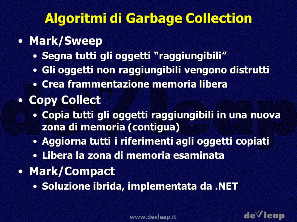 www.devleap.it Algoritmi di Garbage Collection Mark/SweepMark/Sweep Segna tutti gli oggetti raggiungibiliSegna tutti gli oggetti raggiungibili Gli ogg