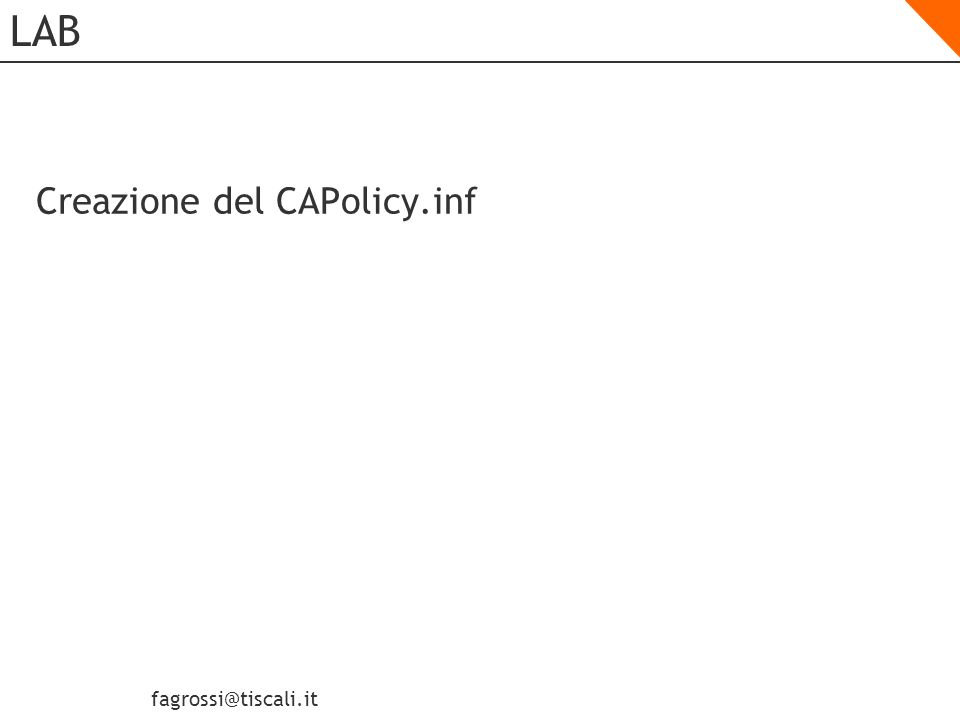 fagrossi@tiscali.it Definire le impostazioni per una CA Root Offline Offline Root CA Standalone CA Policy Validity Period Key Length Database and Log Settings Cryptographic Service Provider CA Name Computer Name