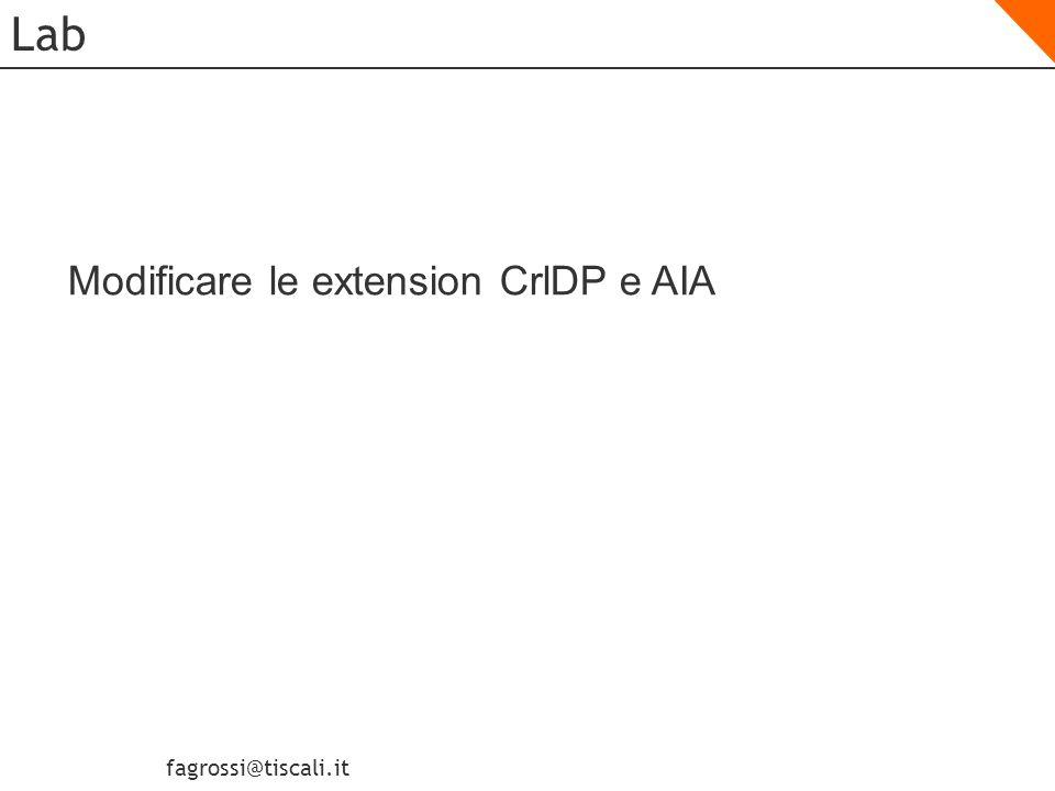 fagrossi@tiscali.it CA Subordinata: preparare lIssuing CA Per preparare lIssuing CA a rilasciare un certificato di CA subordinata Verificare che le estensioni AIA e CDP siano valide Configurate il periodo di validità massimo per tutti i certificati rilasciati Confgurate il periodo di validità per il modello di certificato della CA Subordinata