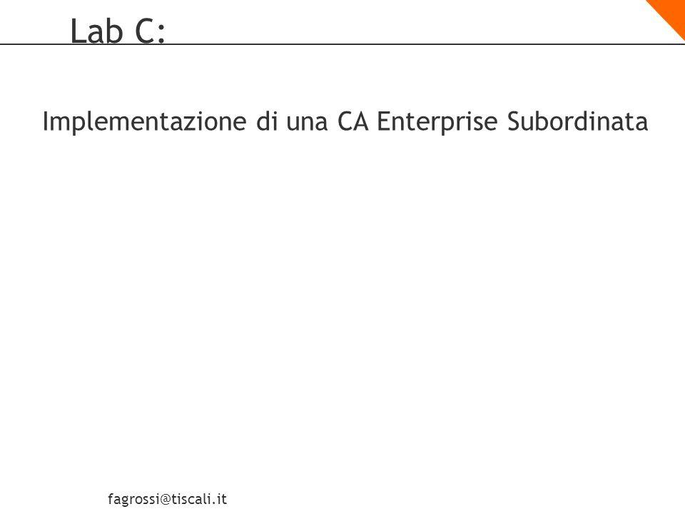 fagrossi@tiscali.it Lab C: Implementazione di una CA Enterprise Subordinata