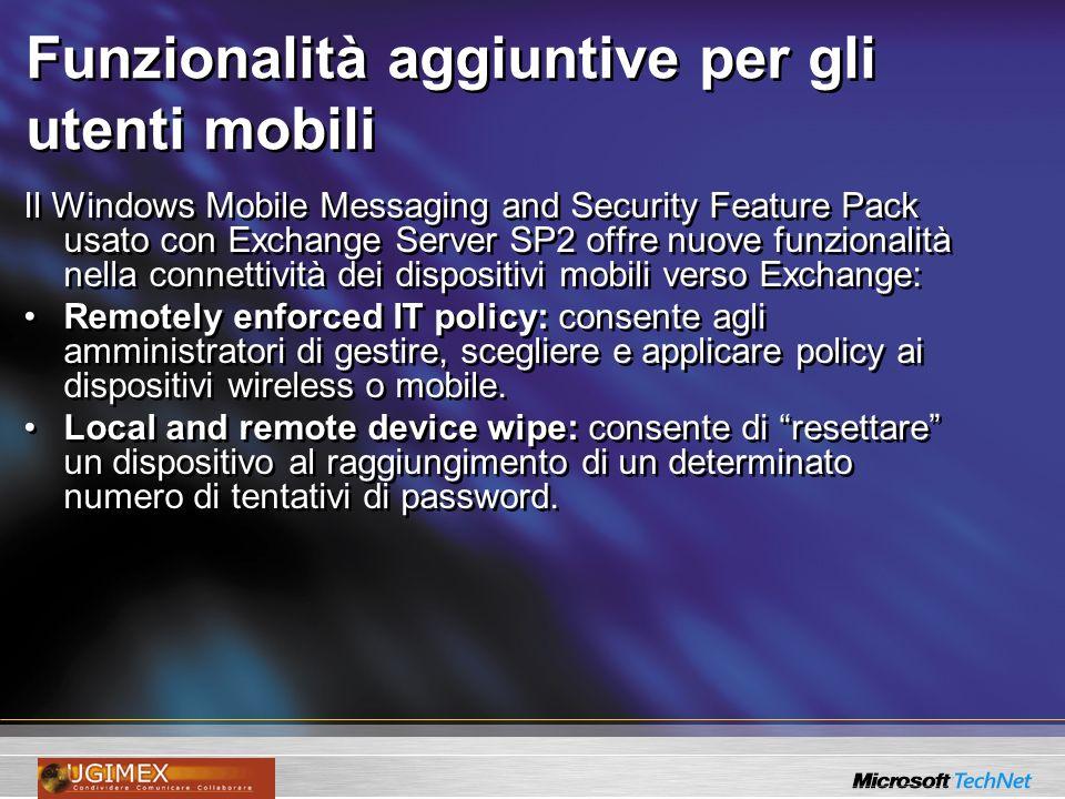 Funzionalità aggiuntive per gli utenti mobili Il Windows Mobile Messaging and Security Feature Pack usato con Exchange Server SP2 offre nuove funziona