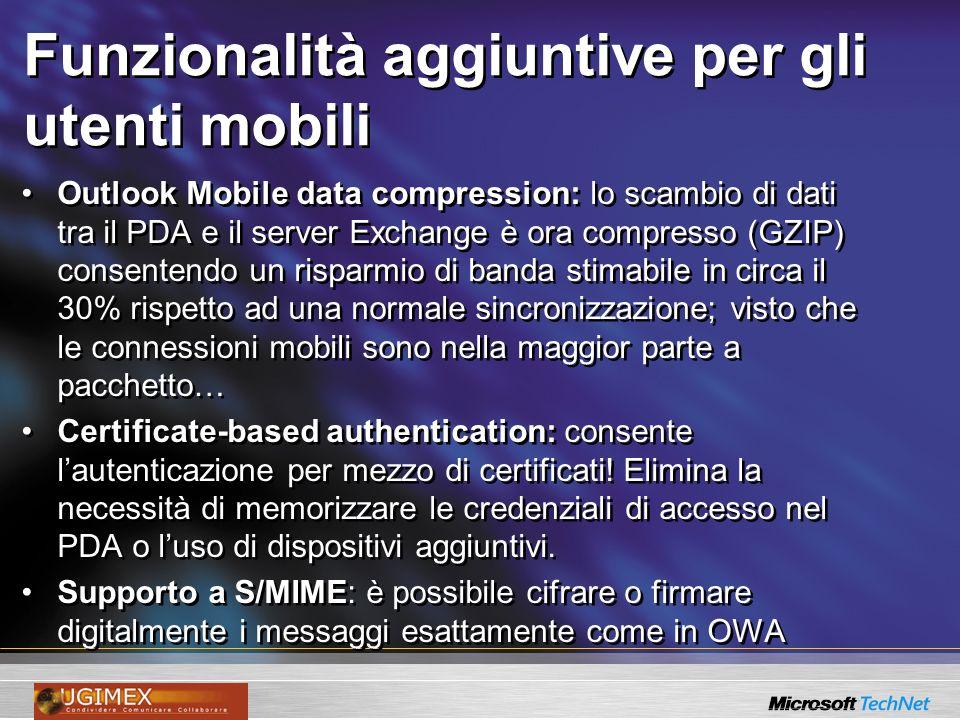 Funzionalità aggiuntive per gli utenti mobili Outlook Mobile data compression: lo scambio di dati tra il PDA e il server Exchange è ora compresso (GZI