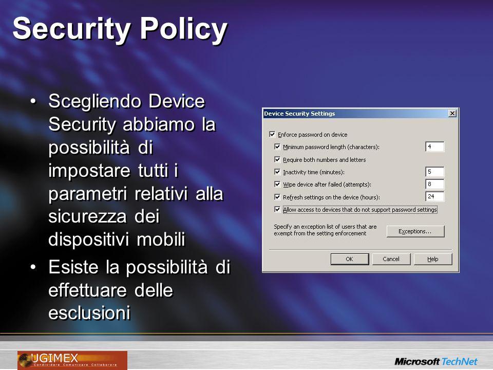 Security Policy Scegliendo Device Security abbiamo la possibilità di impostare tutti i parametri relativi alla sicurezza dei dispositivi mobili Esiste
