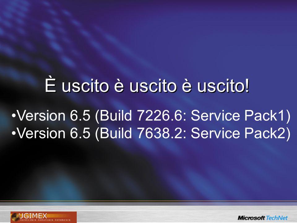 È uscito è uscito è uscito! Version 6.5 (Build 7226.6: Service Pack1) Version 6.5 (Build 7638.2: Service Pack2)