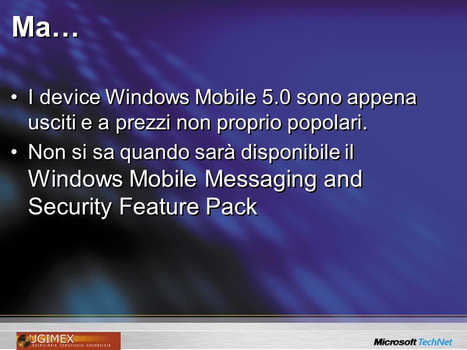 Ma… I device Windows Mobile 5.0 sono appena usciti e a prezzi non proprio popolari. Non si sa quando sarà disponibile il Windows Mobile Messaging and