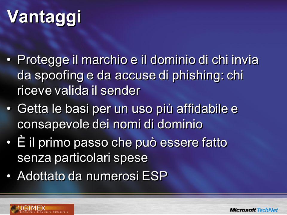 Vantaggi Protegge il marchio e il dominio di chi invia da spoofing e da accuse di phishing: chi riceve valida il sender Getta le basi per un uso più a