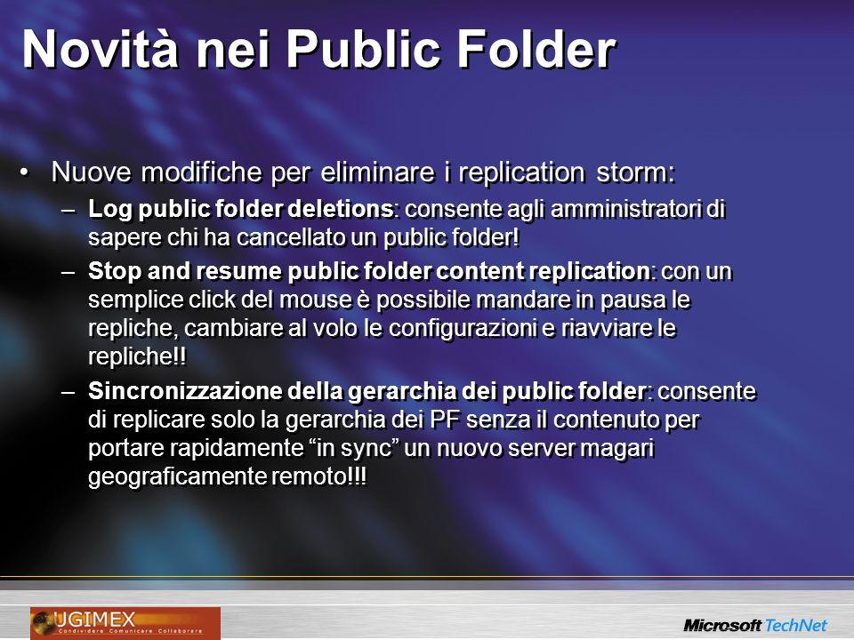 Novità nei Public Folder Nuove modifiche per eliminare i replication storm: –Log public folder deletions: consente agli amministratori di sapere chi h