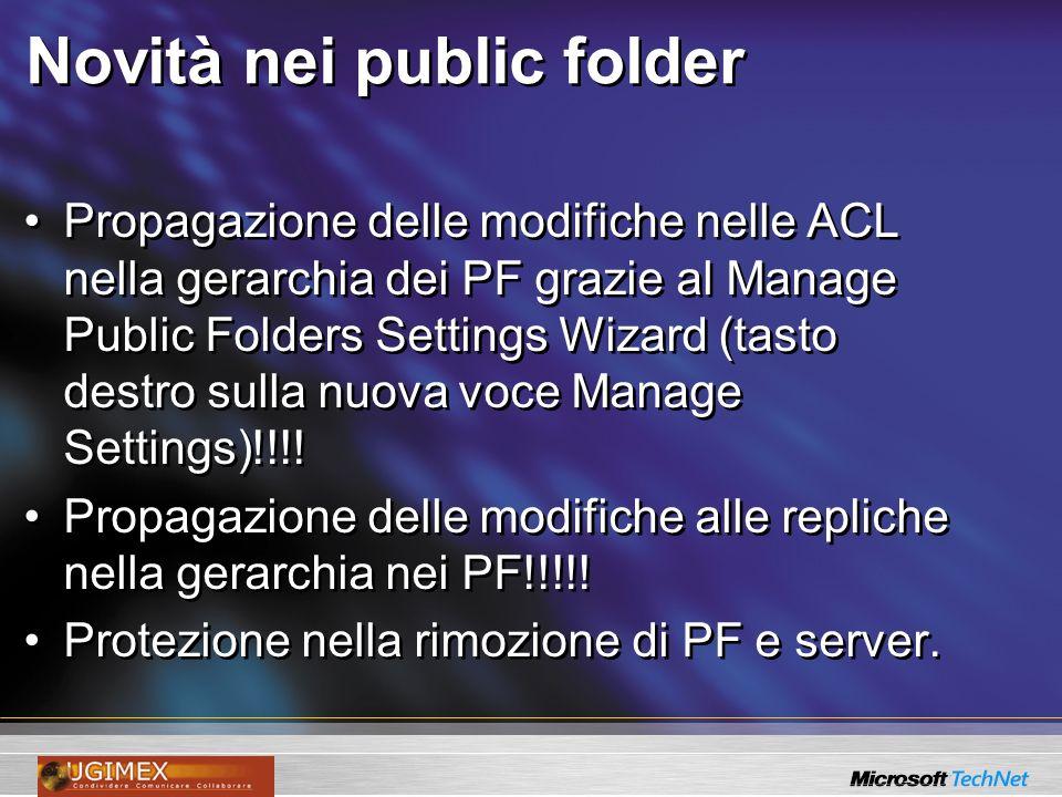 Novità nei public folder Propagazione delle modifiche nelle ACL nella gerarchia dei PF grazie al Manage Public Folders Settings Wizard (tasto destro s