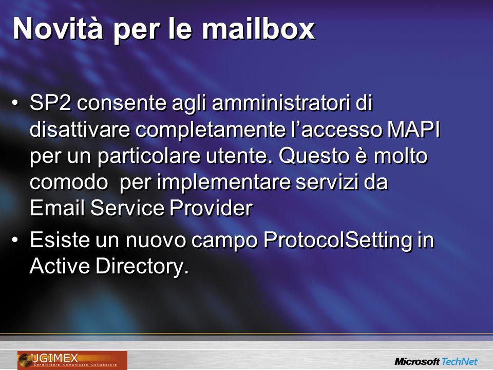 Novità per le mailbox SP2 consente agli amministratori di disattivare completamente laccesso MAPI per un particolare utente. Questo è molto comodo per