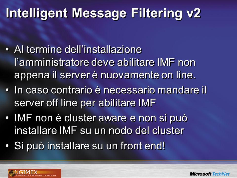 Intelligent Message Filtering v2 Al termine dellinstallazione lamministratore deve abilitare IMF non appena il server è nuovamente on line. In caso co