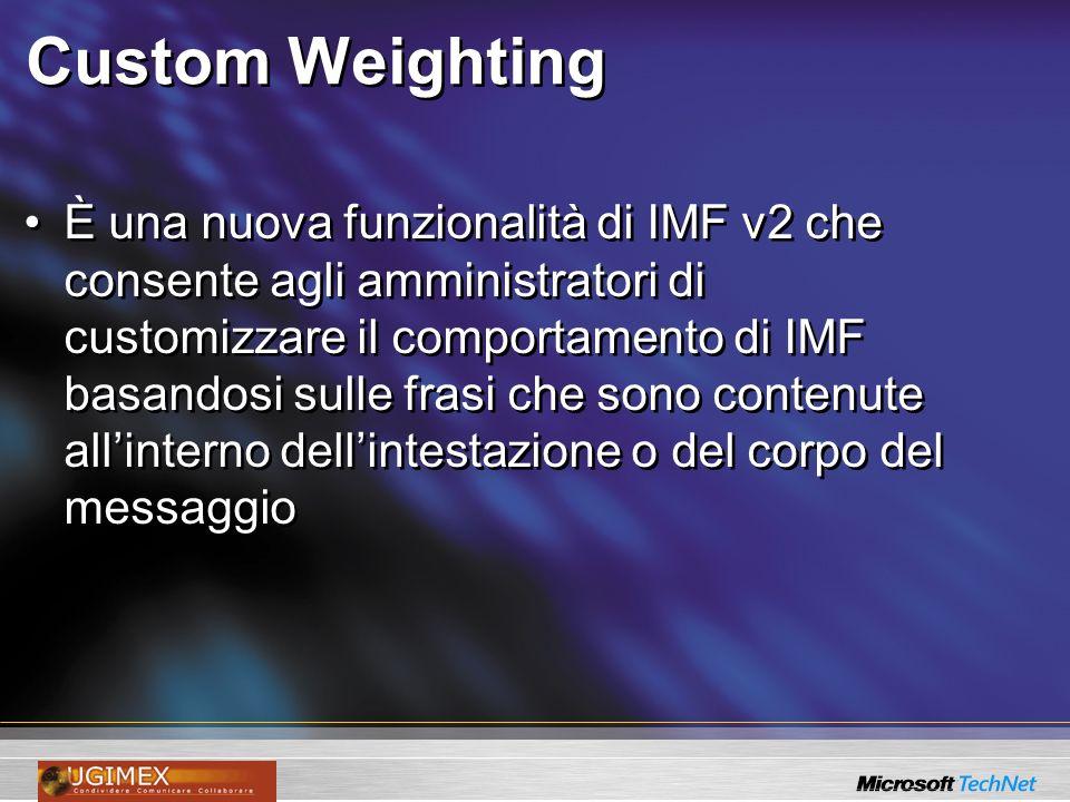 Custom Weighting È una nuova funzionalità di IMF v2 che consente agli amministratori di customizzare il comportamento di IMF basandosi sulle frasi che