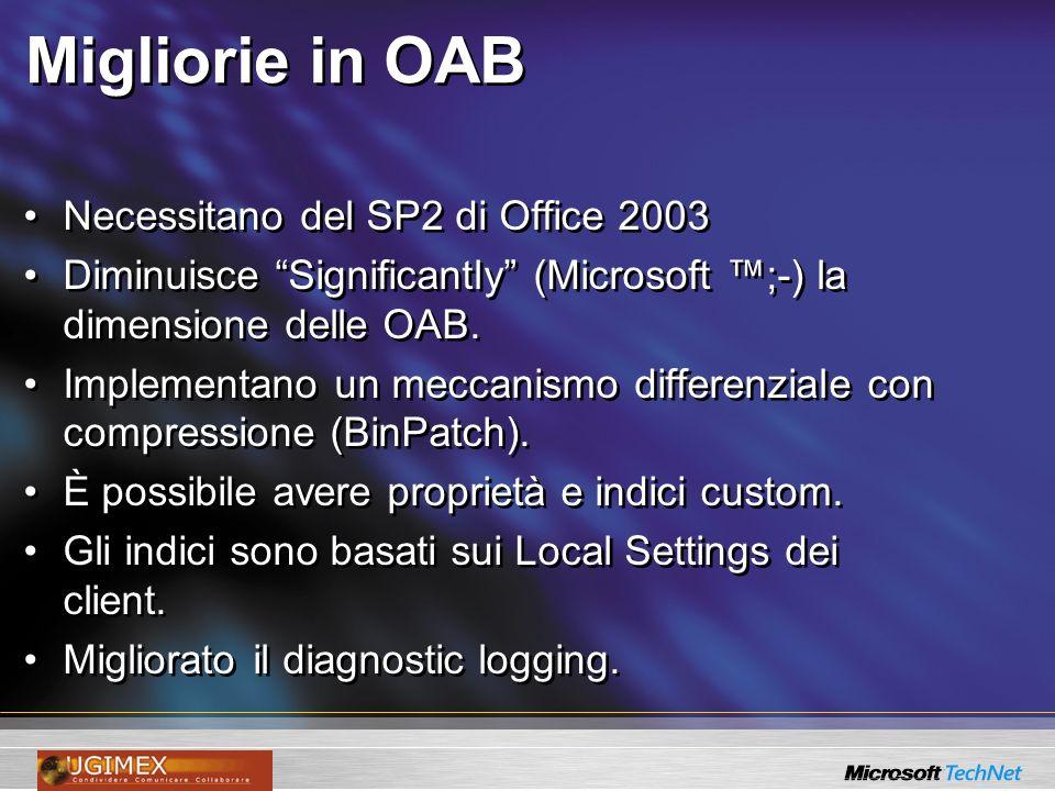 Migliorie in OAB Necessitano del SP2 di Office 2003 Diminuisce Significantly (Microsoft ;-) la dimensione delle OAB. Implementano un meccanismo differ