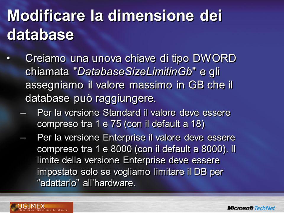 Modificare la dimensione dei database Creiamo una chiave di tipo DWORD chiamata DatabaseSizeBufferinPercentage e gli assegniamo un valore compreso tra 1 e 100.