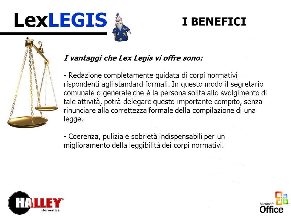 LexLEGIS I vantaggi che Lex Legis vi offre sono: - Redazione completamente guidata di corpi normativi rispondenti agli standard formali.