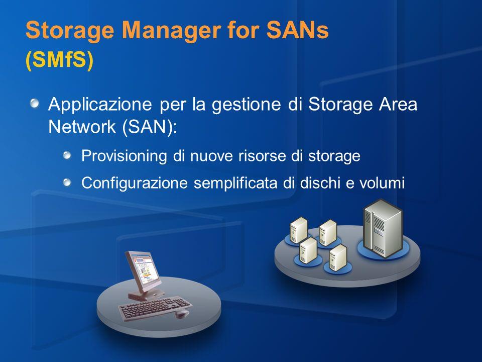 Storage Manager for SANs (SMfS) Applicazione per la gestione di Storage Area Network (SAN): Provisioning di nuove risorse di storage Configurazione semplificata di dischi e volumi