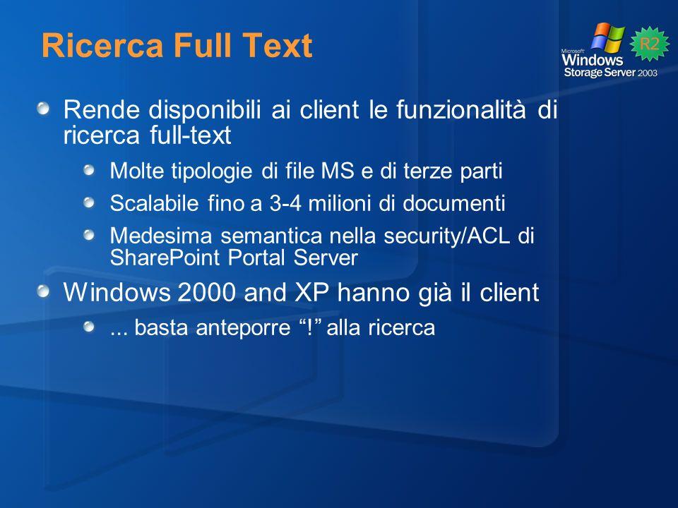 Ricerca Full Text Rende disponibili ai client le funzionalità di ricerca full-text Molte tipologie di file MS e di terze parti Scalabile fino a 3-4 milioni di documenti Medesima semantica nella security/ACL di SharePoint Portal Server Windows 2000 and XP hanno già il client...