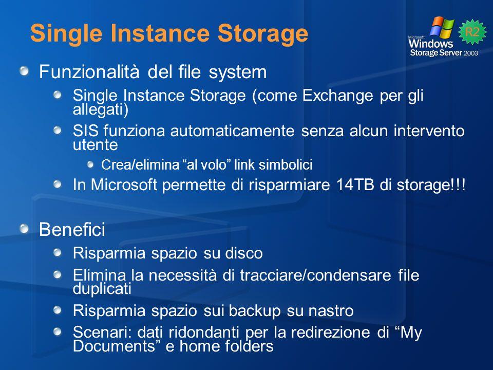 Single Instance Storage Funzionalità del file system Single Instance Storage (come Exchange per gli allegati) SIS funziona automaticamente senza alcun intervento utente Crea/elimina al volo link simbolici In Microsoft permette di risparmiare 14TB di storage!!.