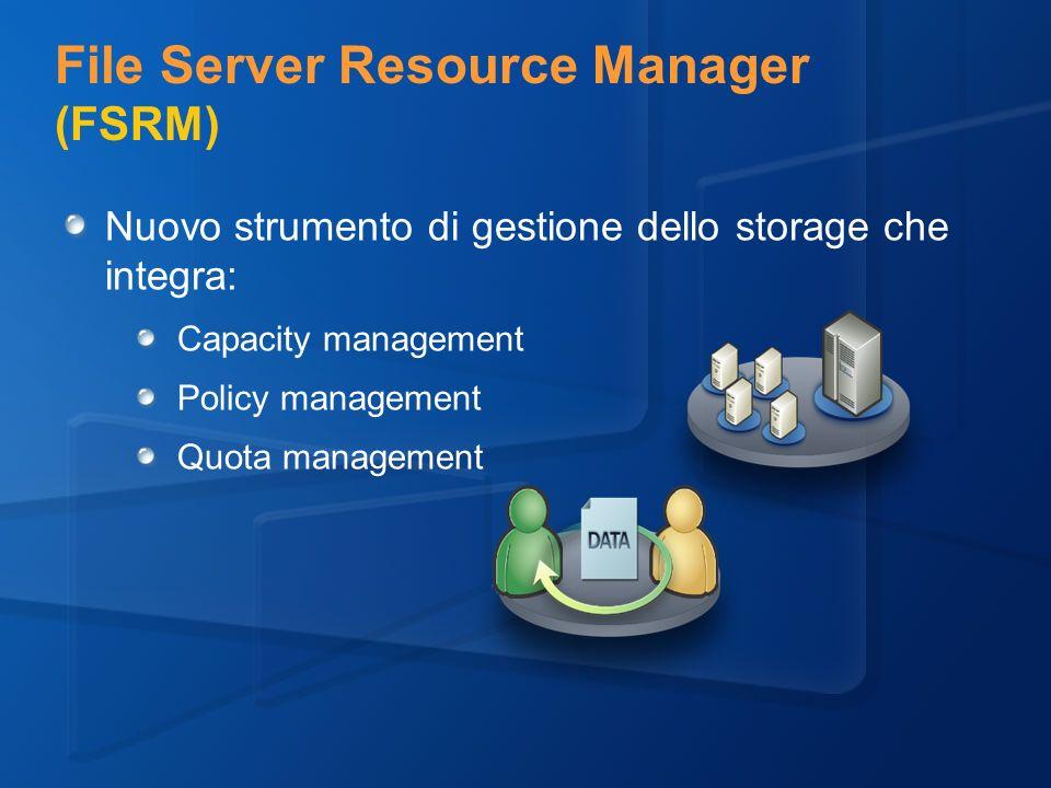 File Server Resource Manager (FSRM) Nuovo strumento di gestione dello storage che integra: Capacity management Policy management Quota management