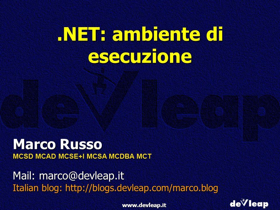 www.devleap.it Marco Russo MCSD MCAD MCSE+I MCSA MCDBA MCT Mail: marco@devleap.it Italian blog: http://blogs.devleap.com/marco.blog.NET: ambiente di e
