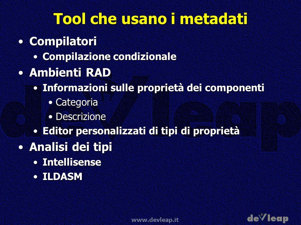 www.devleap.it Tool che usano i metadati CompilatoriCompilatori Compilazione condizionaleCompilazione condizionale Ambienti RADAmbienti RAD Informazio