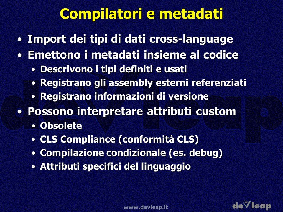 www.devleap.it Compilatori e metadati Import dei tipi di dati cross-languageImport dei tipi di dati cross-language Emettono i metadati insieme al codi