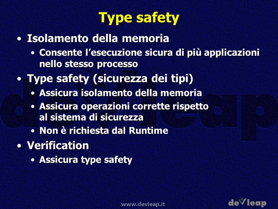 www.devleap.it Type safety Isolamento della memoriaIsolamento della memoria Consente lesecuzione sicura di più applicazioni nello stesso processoConse