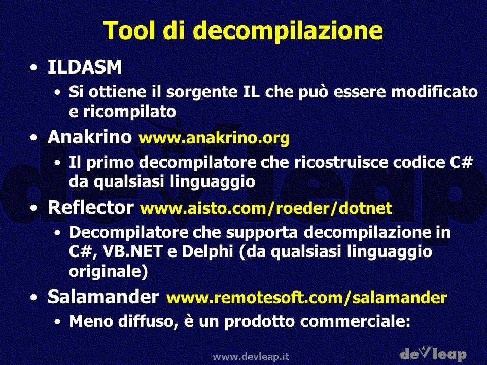 www.devleap.it Tool di decompilazione ILDASMILDASM Si ottiene il sorgente IL che può essere modificato e ricompilatoSi ottiene il sorgente IL che può