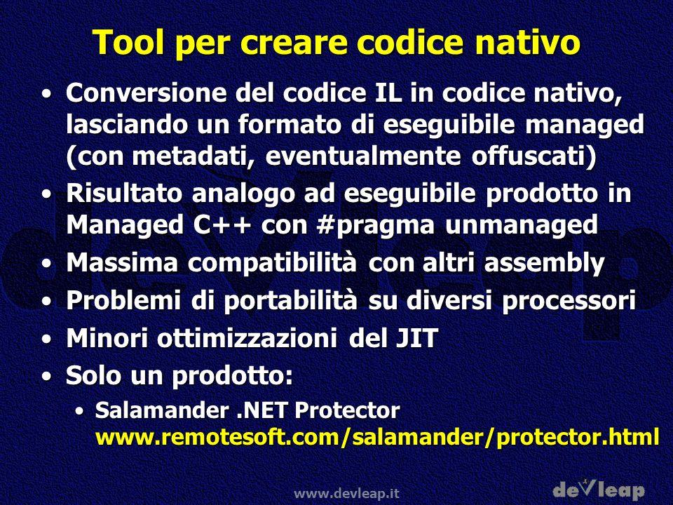 www.devleap.it Tool per creare codice nativo Conversione del codice IL in codice nativo, lasciando un formato di eseguibile managed (con metadati, eve