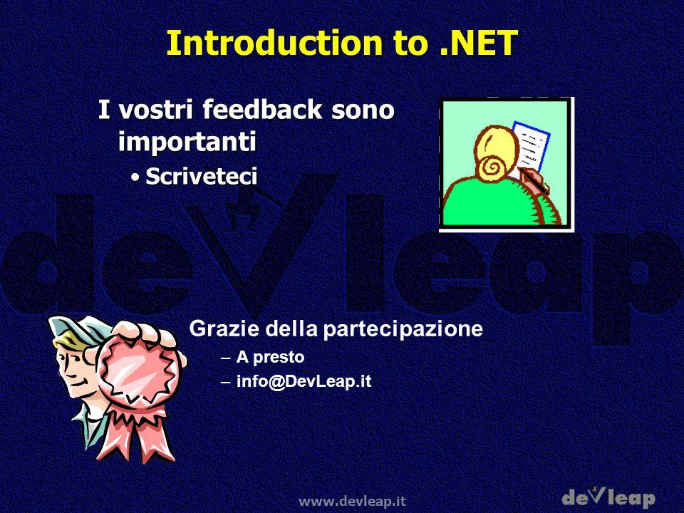 www.devleap.it Introduction to.NET I vostri feedback sono importanti ScriveteciScriveteci Grazie della partecipazione –A presto –info@DevLeap.it