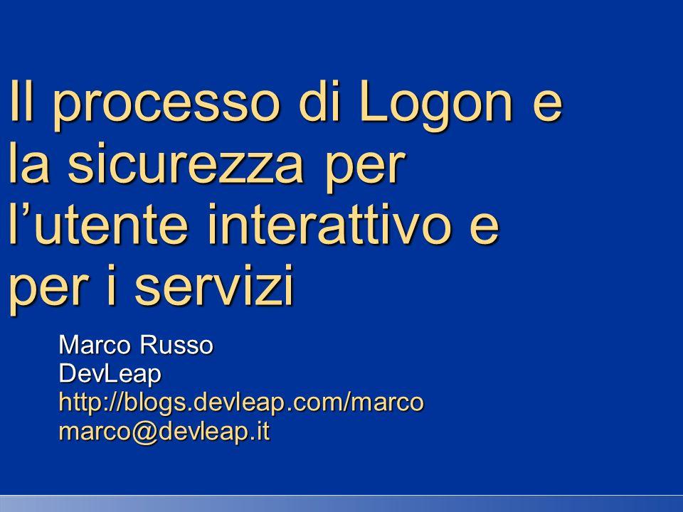 Il processo di Logon e la sicurezza per lutente interattivo e per i servizi Marco Russo DevLeaphttp://blogs.devleap.com/marcomarco@devleap.it