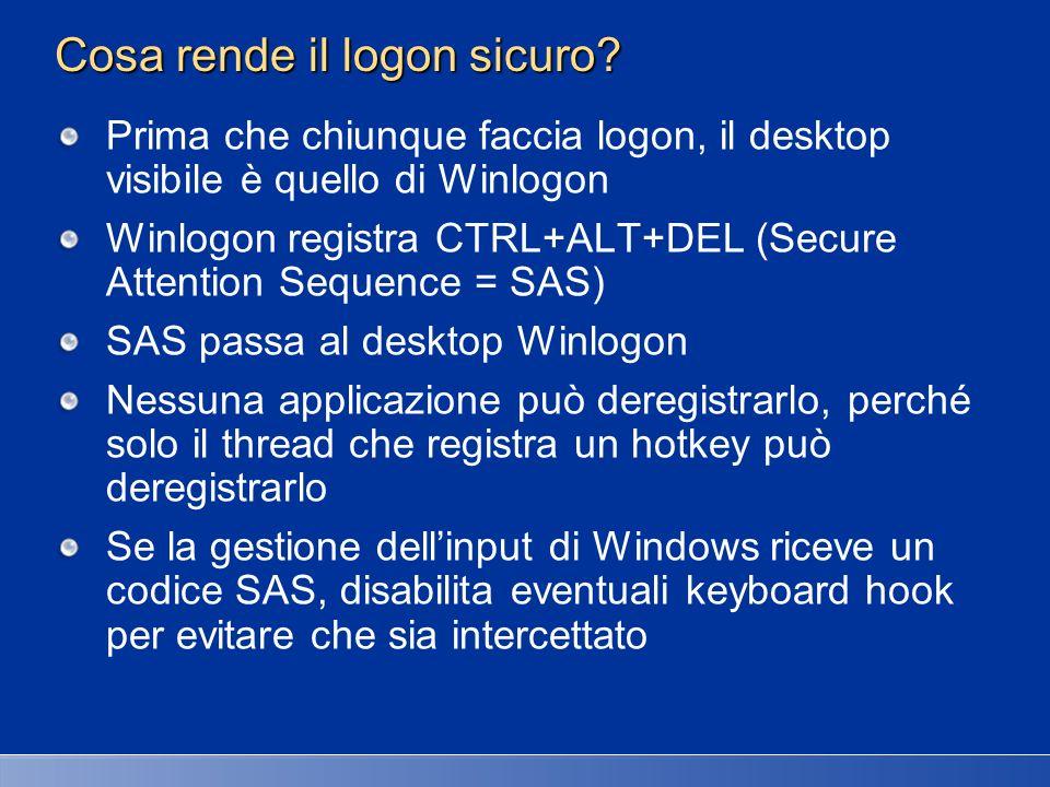 Cosa rende il logon sicuro? Prima che chiunque faccia logon, il desktop visibile è quello di Winlogon Winlogon registra CTRL+ALT+DEL (Secure Attention