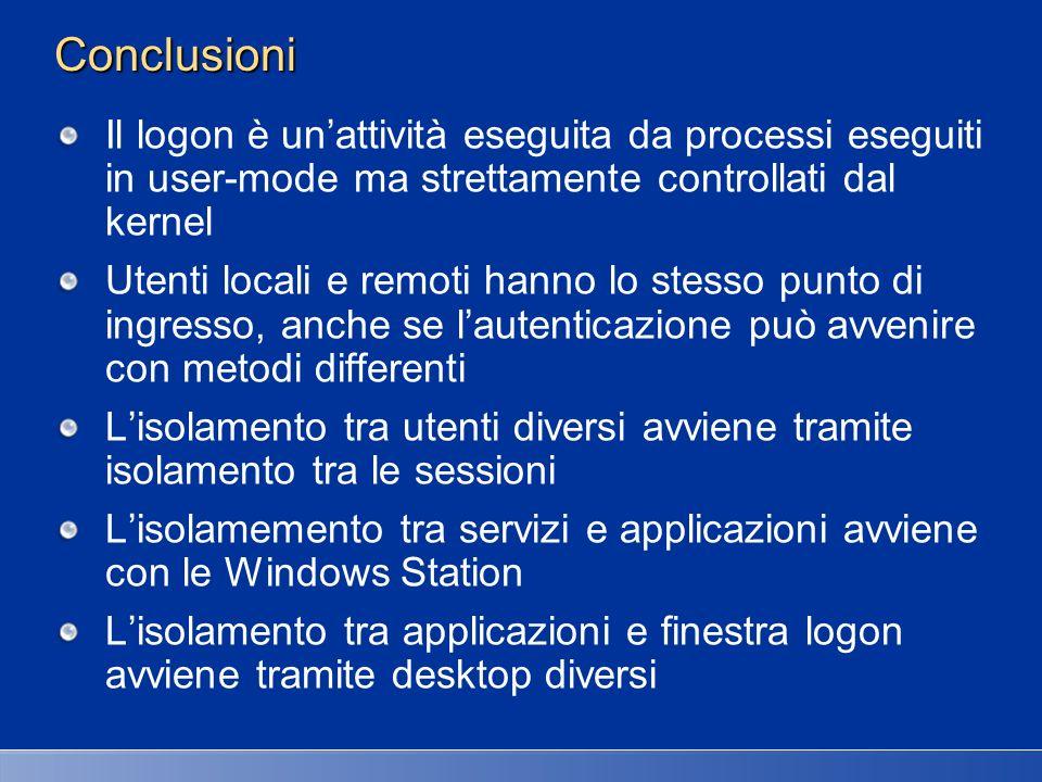 Conclusioni Il logon è unattività eseguita da processi eseguiti in user-mode ma strettamente controllati dal kernel Utenti locali e remoti hanno lo st