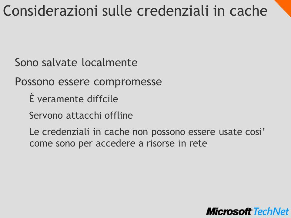 Considerazioni sulle credenziali in cache Sono salvate localmente Possono essere compromesse È veramente diffcile Servono attacchi offline Le credenzi