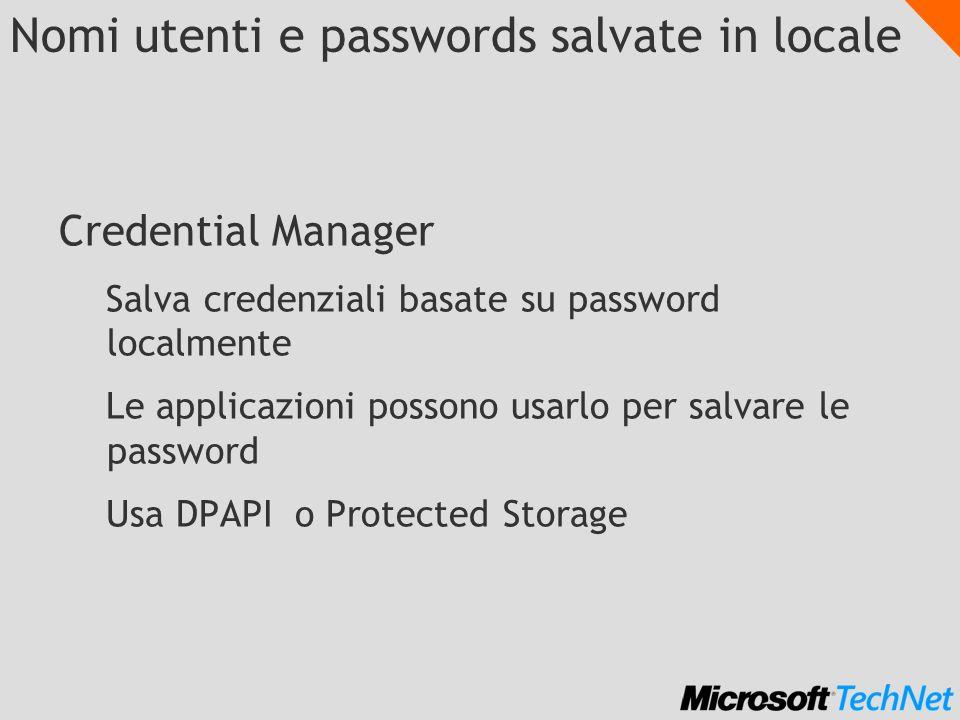 Nomi utenti e passwords salvate in locale Credential Manager Salva credenziali basate su password localmente Le applicazioni possono usarlo per salvar