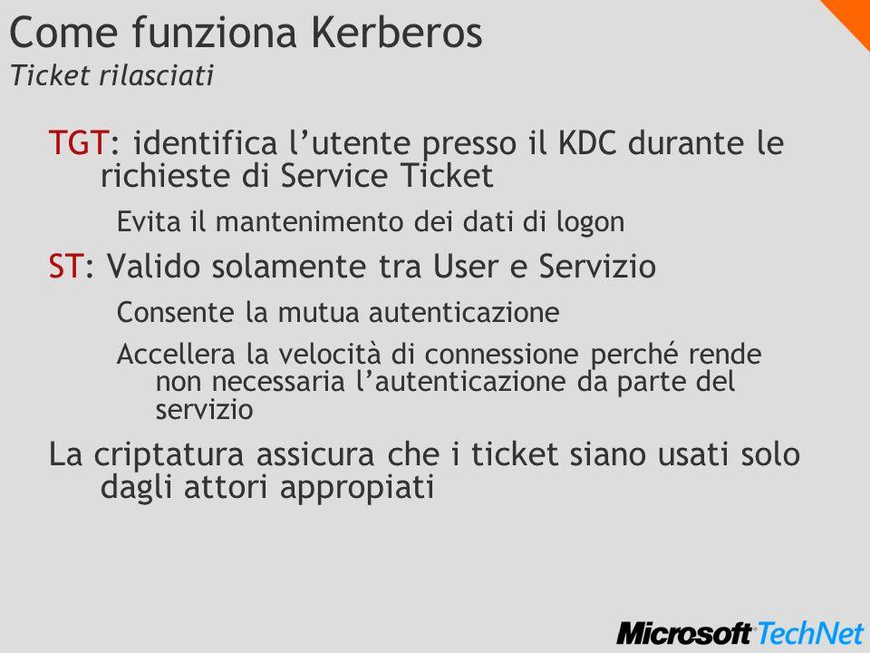 Come funziona Kerberos Ticket rilasciati TGT: identifica lutente presso il KDC durante le richieste di Service Ticket Evita il mantenimento dei dati d