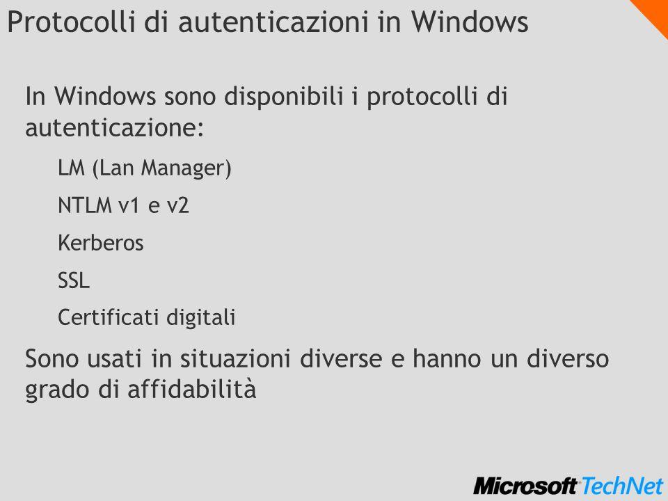Protocolli di autenticazioni in Windows In Windows sono disponibili i protocolli di autenticazione: LM (Lan Manager) NTLM v1 e v2 Kerberos SSL Certifi