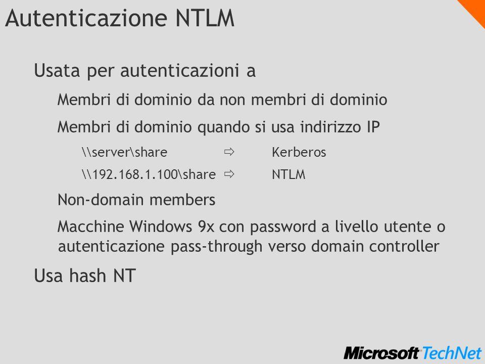 Autenticazione NTLM Usata per autenticazioni a Membri di dominio da non membri di dominio Membri di dominio quando si usa indirizzo IP \\server\share