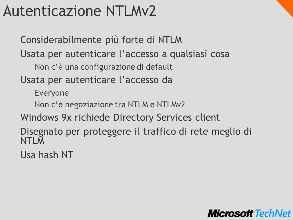Autenticazione NTLMv2 Considerabilmente più forte di NTLM Usata per autenticare laccesso a qualsiasi cosa Non cè una configurazione di default Usata p