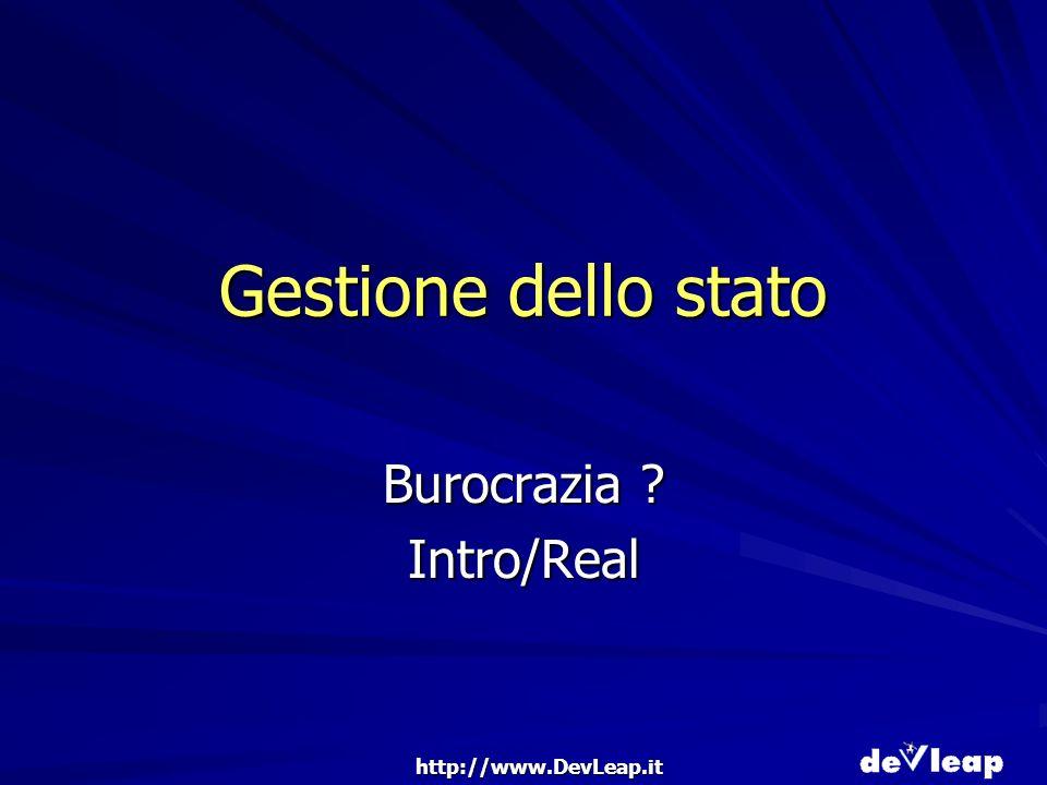 http://www.DevLeap.it Gestione dello stato Burocrazia Intro/Real