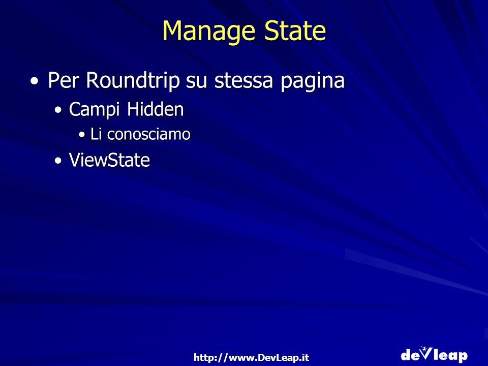 http://www.DevLeap.it Manage State Per Roundtrip su stessa paginaPer Roundtrip su stessa pagina Campi HiddenCampi Hidden Li conosciamoLi conosciamo ViewStateViewState