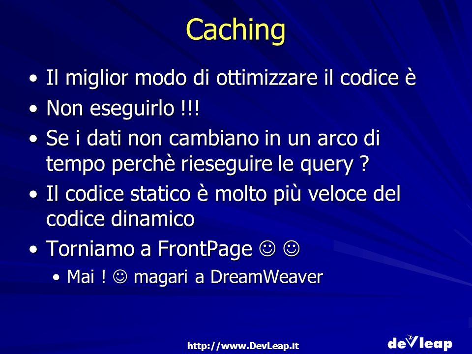 http://www.DevLeap.it Caching Il miglior modo di ottimizzare il codice èIl miglior modo di ottimizzare il codice è Non eseguirlo !!!Non eseguirlo !!.