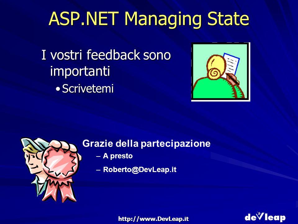 http://www.DevLeap.it ASP.NET Managing State I vostri feedback sono importanti ScrivetemiScrivetemi Grazie della partecipazione –A presto –Roberto@DevLeap.it