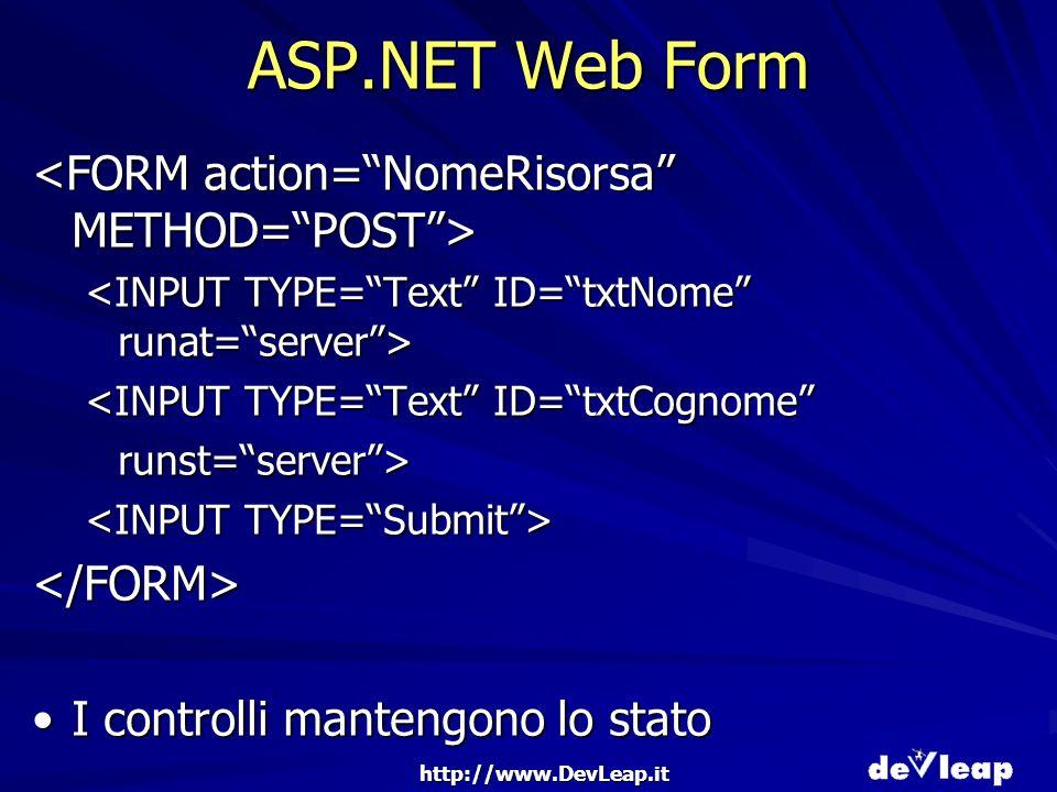 http://www.DevLeap.it ASP.NET Web Form <INPUT TYPE=Text ID=txtCognome runst=server> </FORM> I controlli mantengono lo statoI controlli mantengono lo stato