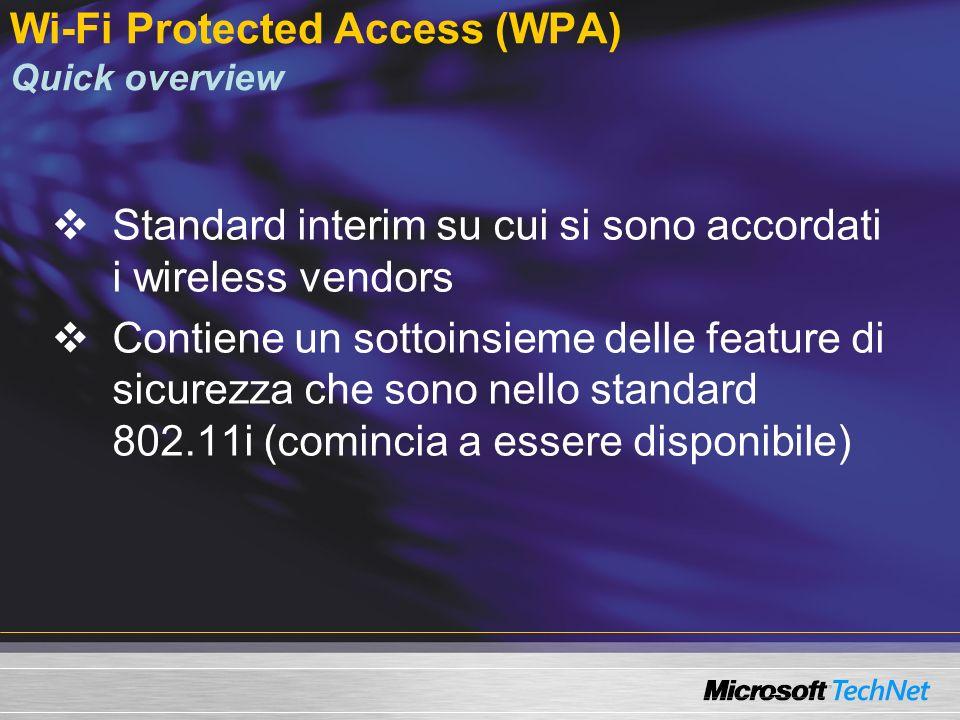 Wi-Fi Protected Access (WPA) Quick overview Standard interim su cui si sono accordati i wireless vendors Contiene un sottoinsieme delle feature di sic